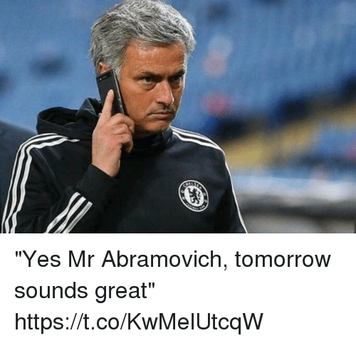 """Soccer, Tomorrow, and Yes: """"Yes Mr Abramovich, tomorrow sounds great"""" https://t.co/KwMelUtcqW"""