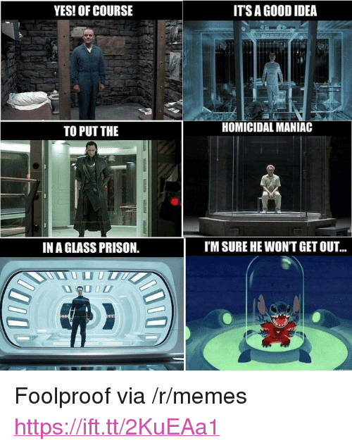 """foolproof: YES! OF COURSE  ITS A GOOD IDEA  TO PUT THE  HOMICIDAL MANIA  IN A GLASS PRISON.  I'M SURE HE WON'T GET OUT... <p>Foolproof via /r/memes <a href=""""https://ift.tt/2KuEAa1"""">https://ift.tt/2KuEAa1</a></p>"""