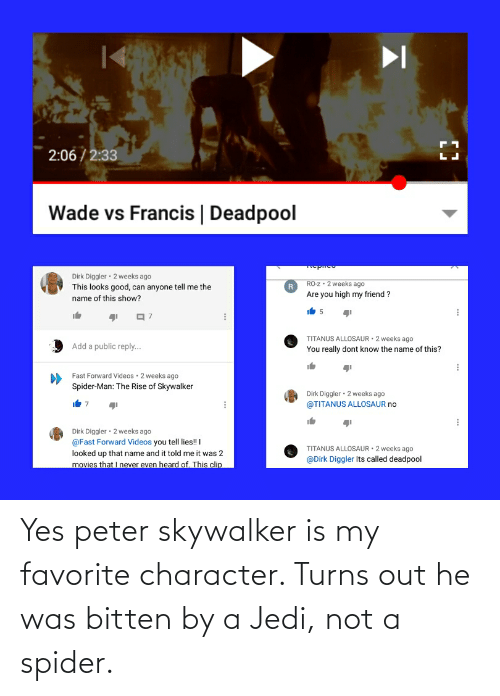 Favorite Character: Yes peter skywalker is my favorite character. Turns out he was bitten by a Jedi, not a spider.