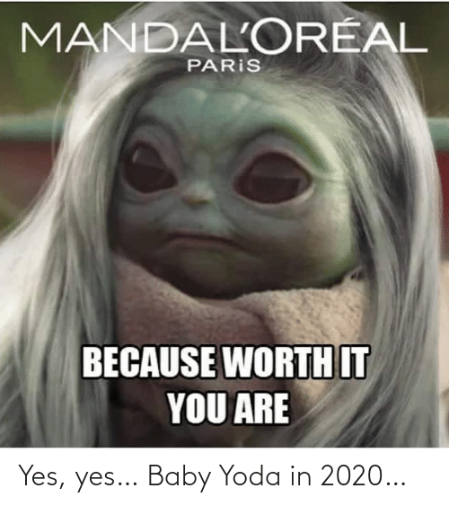 Baby: Yes, yes… Baby Yoda in 2020…