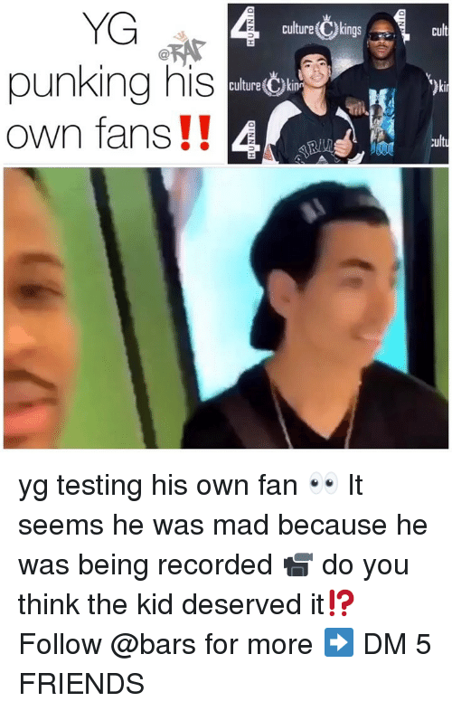 cult: YG  punking his  own fans !!  culture Ckings  2  cult  culture kin  ki yg testing his own fan 👀 It seems he was mad because he was being recorded 📹 do you think the kid deserved it⁉️ Follow @bars for more ➡️ DM 5 FRIENDS