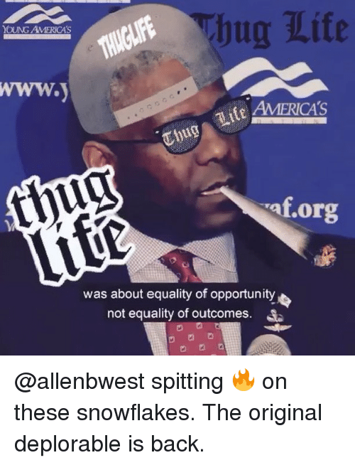Af, Memes, and Opportunity: Yhug Lite  OUNG AMERICAS  af.org  was about equality of opportunity  not equality of outcomes. @allenbwest spitting 🔥 on these snowflakes. The original deplorable is back.