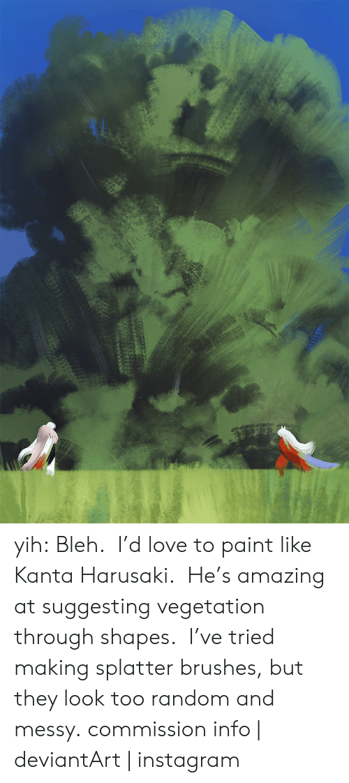 Instagram, Love, and Target: yih: Bleh.  I'd love to paint like Kanta Harusaki.  He's amazing at suggesting vegetation through shapes.  I've tried making splatter brushes, but they look too random and messy. commission info | deviantArt | instagram