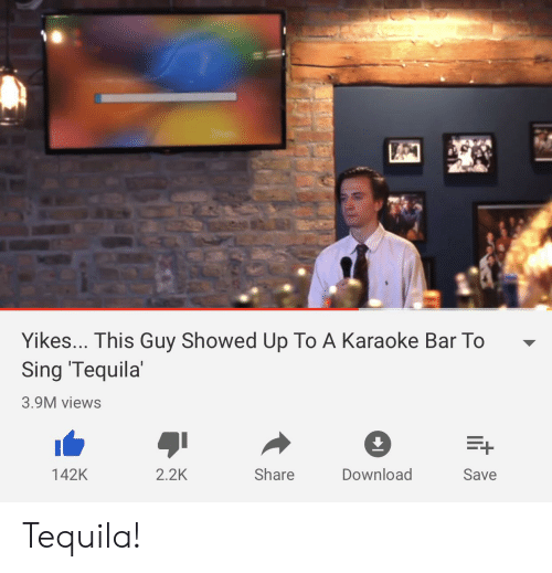Karaoke Bar: Yikes... This Guy Showed Up To A Karaoke Bar To  Sing 'Tequila  3.9M views  2.2K  Share  142K  Download  Save Tequila!