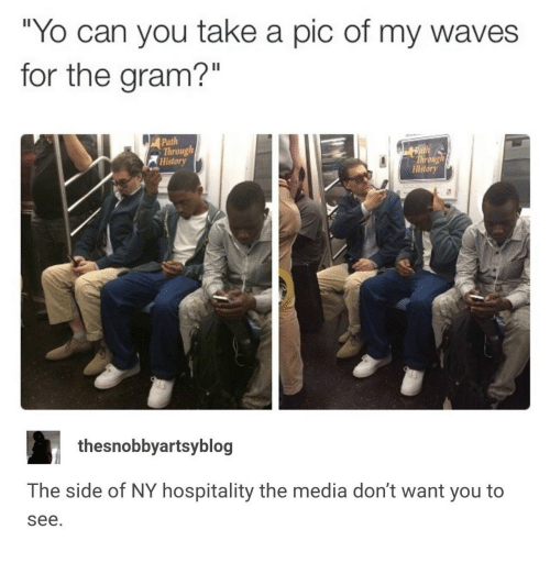 """hospitality: Yo can you take a pic of my waves  for the gram?""""  Il  Path  Through  History  hrong  History  thesnobbyartsyblog  The side of NY hospitality the media don't want you to  see."""