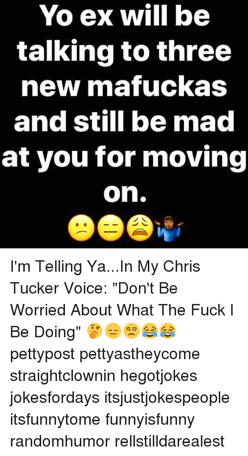 my ex is mad at me for moving on
