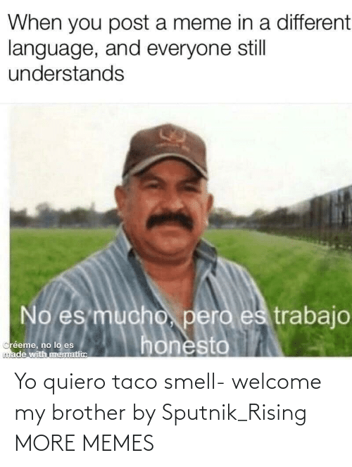 brother: Yo quiero taco smell- welcome my brother by Sputnik_Rising MORE MEMES