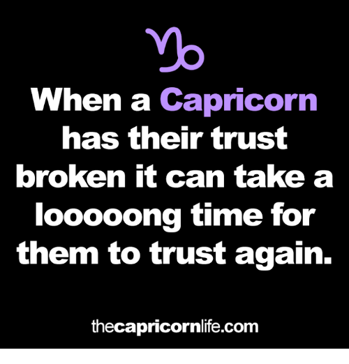 Yo, Capricorn, and Time: yo  When a Capricorn  has their trust  broken it can take  looooong time for  them to trust again.  thecapricornlife.com
