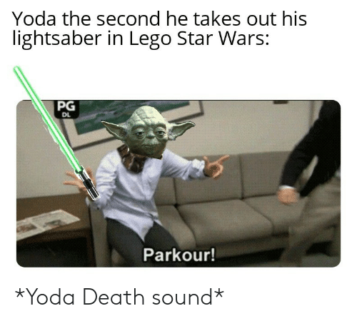 He Takes: Yoda the second he takes out his  lightsaber in Lego Star Wars:  PG  DL  Parkour! *Yoda Death sound*