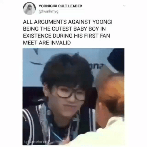 cult: YOONIGIRI CULT LEADER  @twinkmyg  ALL ARGUMENTS AGAINST YOONGI  BEING THE CUTEST BABY BOY IN  EXISTENCE DURING HIS FIRST FAN  MEET ARE INVALID  g eforbl