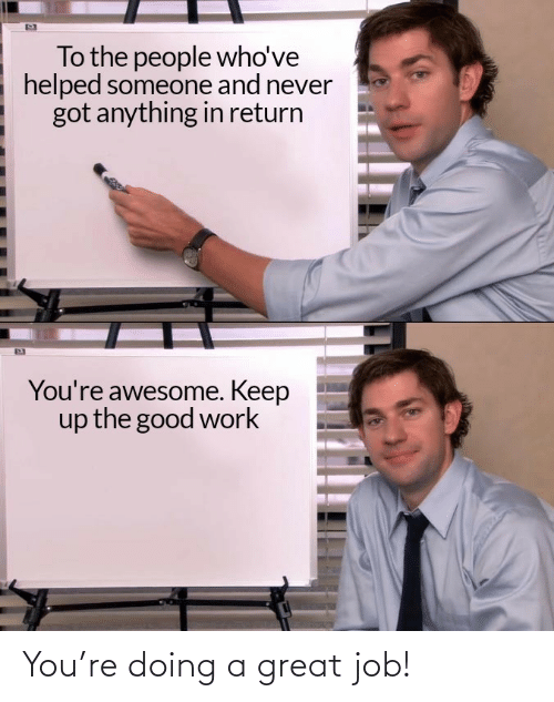 great job: You're doing a great job!