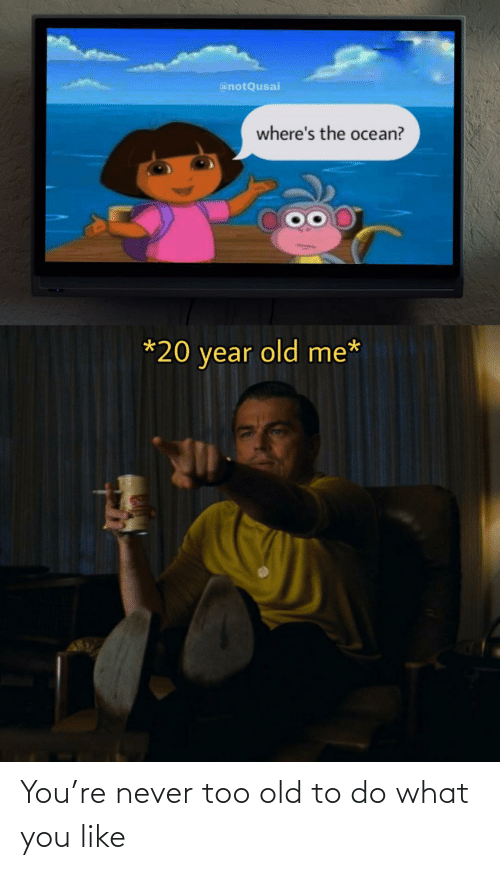You Like: You're never too old to do what you like