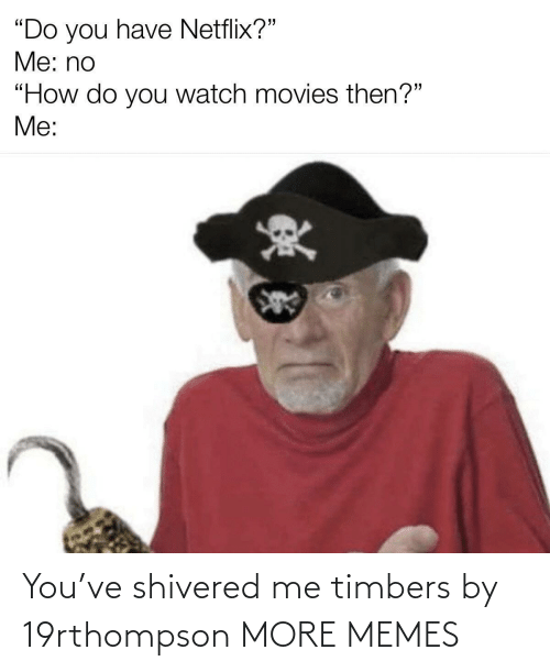 Timbers: You've shivered me timbers by 19rthompson MORE MEMES
