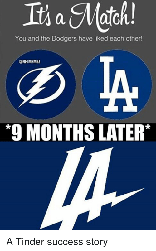 Dodger: You and the Dodgers have liked each other!  ONFLMEMEZ  *9 MONTHS LATER A Tinder success story