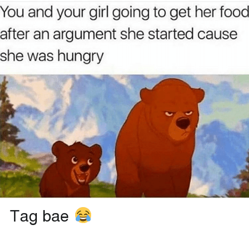 Bae, Food, and Funny: You and your girl going to get her food  after an argument she started cause  she was hungry Tag bae 😂