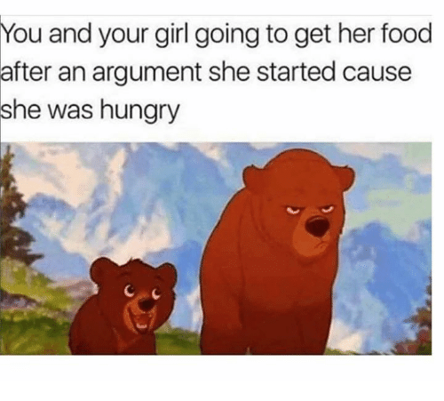 Dank, Food, and Hungry: You  and your girl going to get her food  an argument she started cause  after  she was hungry