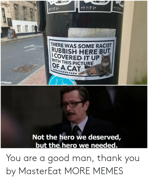 Good: You are a good man, thank you by MasterEat MORE MEMES