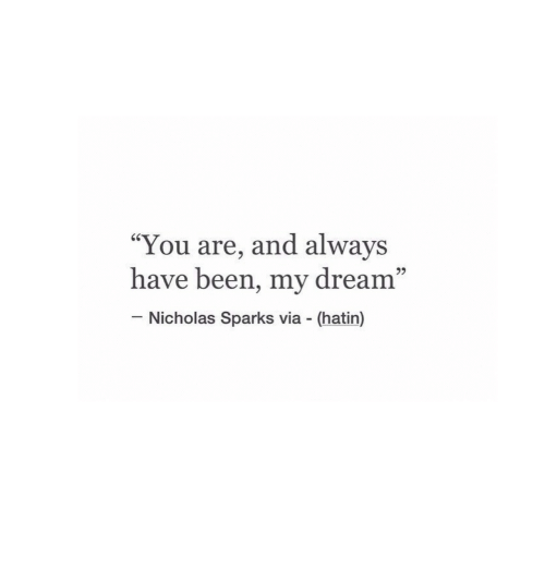 """Nicholas Sparks: """"You are, and always  have been, my dream""""  60  95  Nicholas Sparks via (hatin)"""