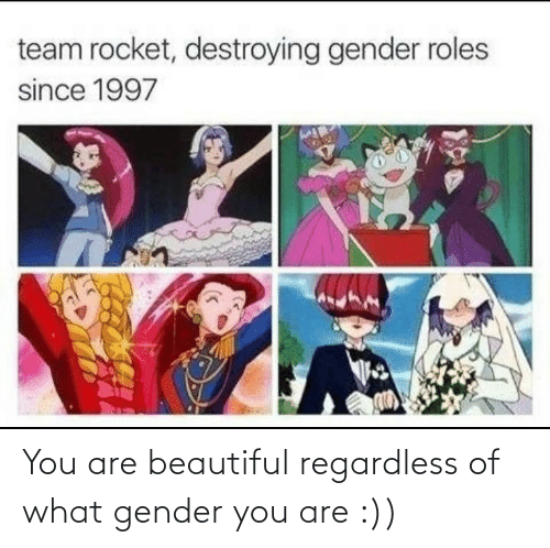gender: You are beautiful regardless of what gender you are :))
