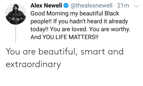 smart: You are beautiful, smart and extraordinary