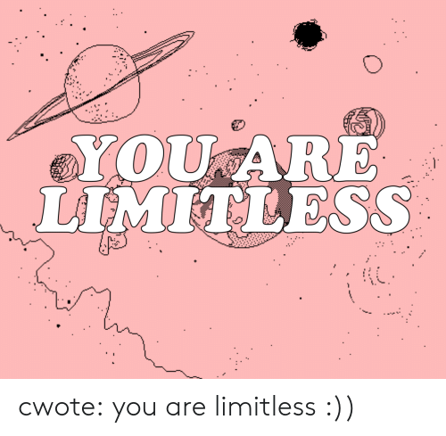 Tumblr, Blog, and Limitless: YOU ARE  LIMITLESS cwote: you are limitless :))