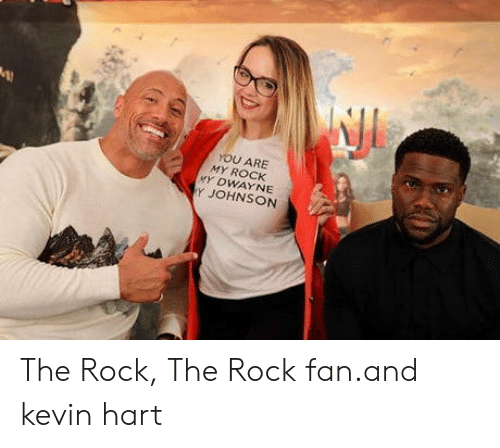 my rock: YOU ARE  MY ROCK  Y DWAYNE  Y JOHNSON The Rock, The Rock fan.and kevin hart