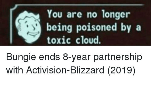 Blizzard: You are no longer  being poisoned by a  toxic cloud. Bungie ends 8-year partnership with Activision-Blizzard (2019)