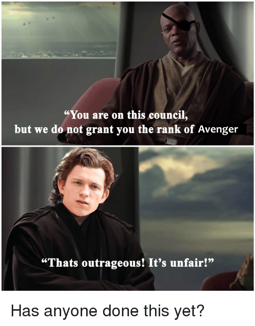 """Outrageous, Avenger, and You: """"You are on this council,  but we do not grant you the rank of Avenger  """"Thats outrageous! It's unfair!"""""""