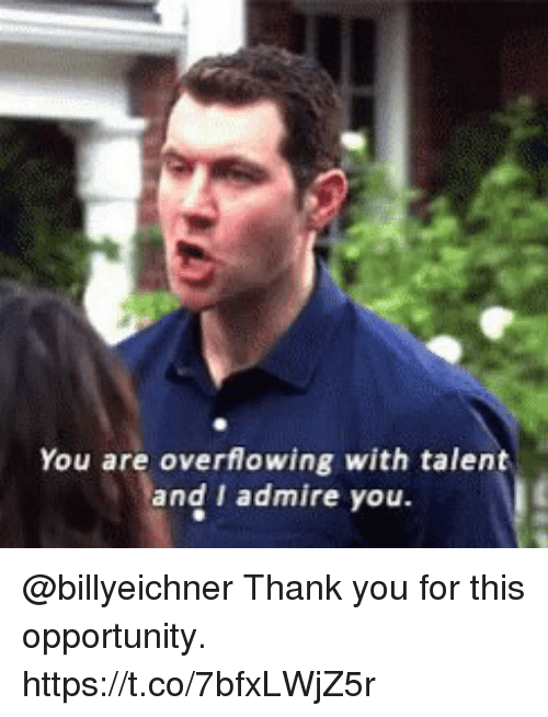 Memes, Thank You, and Opportunity: You are overflowing with talent  and I admire you @billyeichner Thank you for this opportunity. https://t.co/7bfxLWjZ5r