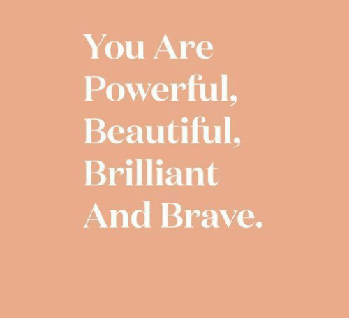 Brilliant: You Are  Powerful,  Beautiful,  Brilliant  And Brave.
