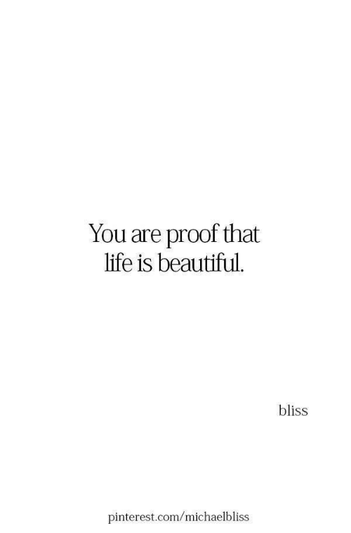 pinterest.com: You are proof that  life is beautiful.  bliss  pinterest.com/michaelbliss