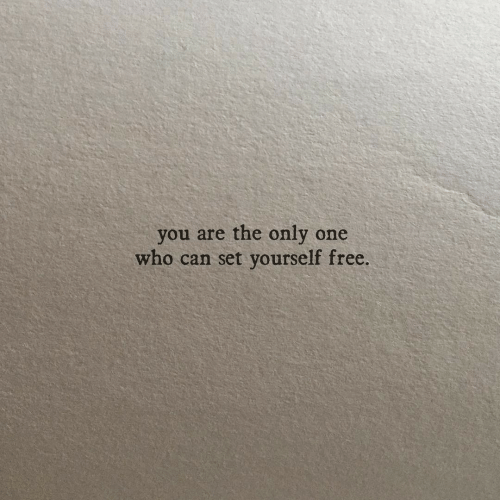 Free, Only One, and Who: you are the only one  who can set yourself free.