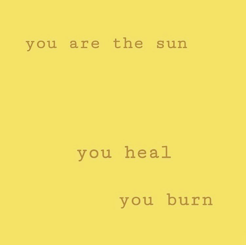 Sun, The Sun, and You: you are the sun  you heal  vou burn