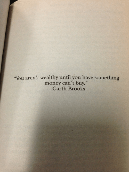"""Money Cant Buy: """"You aren't wealthy until you have something  money can't buy.""""  -Garth Brooks"""