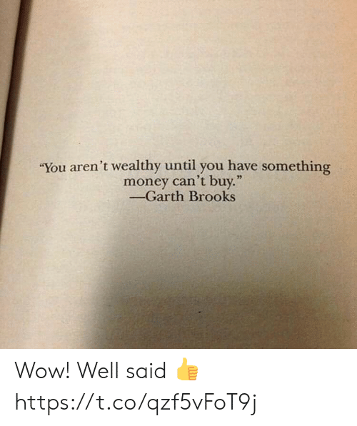 "Money, Wow, and Garth Brooks: ""You aren't wealthy until you have something  money can't buy.""  -Garth Brooks Wow! Well said 👍 https://t.co/qzf5vFoT9j"