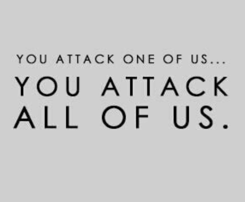 One, All, and You: YOU ATTACK ONE OF US..  YOU ATTACK  ALL OF US.