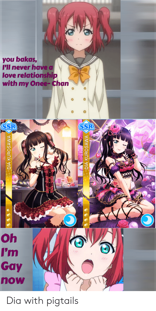 Love Relationship: you bakas,  I'll never have a  love relationship  with my Onee- Chan  SSR  SSR  Oh  I'm  Gay  now  DIA KUROSAWA  DIA KUROSAWA Dia with pigtails