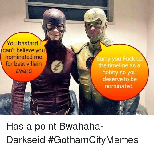 You Bastards: You bastard I  can't believe you  nominated me  for best villain  award  Barry you Fuck up  the timeline as a  hobby so you  deserve to be  nominated. Has a point Bwahaha- DarkseidΩ #GothamCityMemes