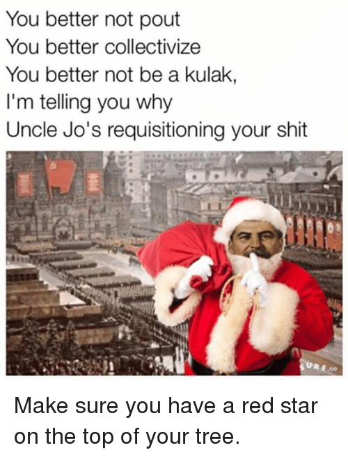 You Better Not Pout You Better Collectivize You Better Not Be A