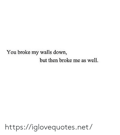Net, Down, and You: You broke my walls down,  but then broke me as well https://iglovequotes.net/