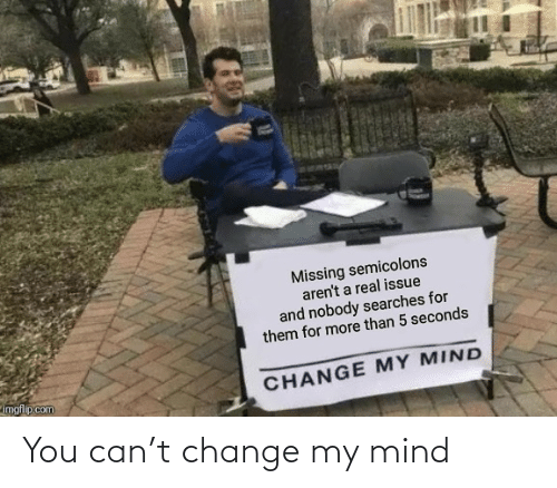 Change: You can't change my mind
