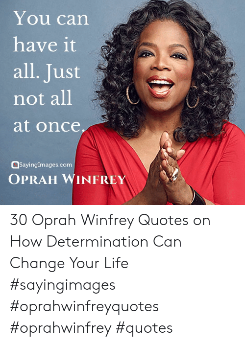 determination: You can  have it  all. Just  not all  at once  sayingimages.com  OPRAH WINFREY 30 Oprah Winfrey Quotes on How Determination Can Change Your Life #sayingimages #oprahwinfreyquotes #oprahwinfrey #quotes