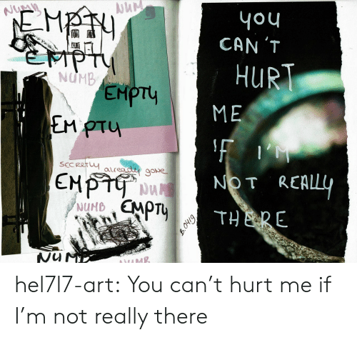Hurt Me: you  CAN 'T  Numn  ১  ePT  Y  EMPTY  EM PTU  HURT  ME  SECReTY  auread gove  NOT REALLY  CMPT  NUMEMPTY  THERE  bino hel7l7-art: You can't hurt me if I'm not really there
