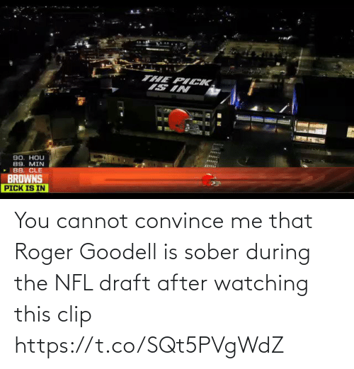 Cannot: You cannot convince me that Roger Goodell is sober during the NFL draft after watching this clip https://t.co/SQt5PVgWdZ