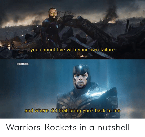 Nba, Live, and Warriors: you cannot live with your own failure  @NBAMEMES  that bring you? back to me  and where did Warriors-Rockets in a nutshell