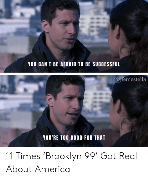 brooklyn 99: YOU CAN'T BE AFRAID TO BE SUCCESSFUL  @femestella  YOU'RE TOO GOOD FOR THAT 11 Times 'Brooklyn 99' Got Real About America
