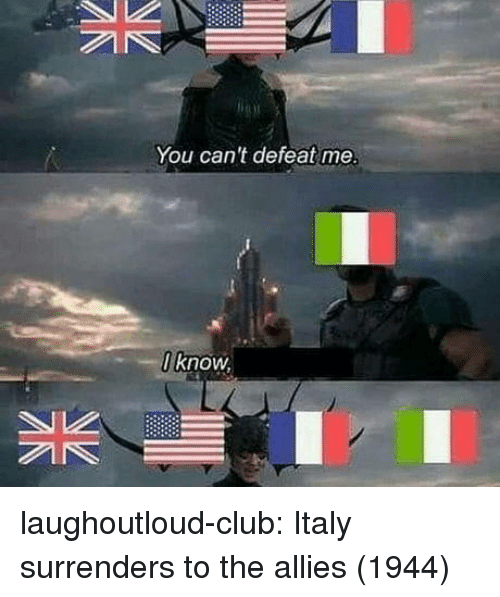 allies: You can't defeat me  know laughoutloud-club:  Italy surrenders to the allies (1944)