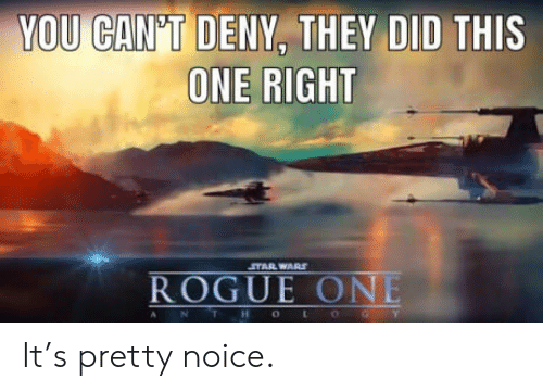 rogue-one: YOU CAN'T DENY, THEY DID  THIS  ONE RIGHT  STAR WARS  ROGUE ONE It's pretty noice.