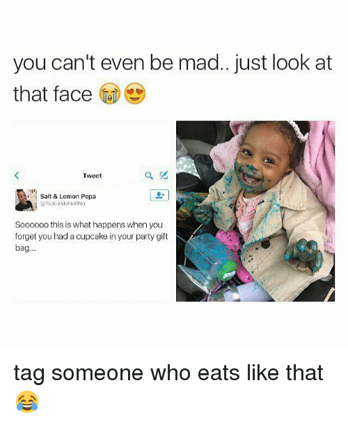 Just Look At That: you can't even be mad. just look at  that face  Tweet  Salt & Lemon Pepa  TickleMe HolINo  Soooooo this is what happens when you  forget you had a cupcake in your party gift  bag.. tag someone who eats like that 😂