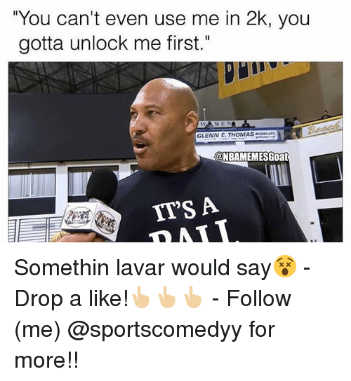 """Memes, 🤖, and Following: """"You can't even use me in 2k, you  gotta unlock me first.""""  WAM EN  GLENN E. THOMASOA  @NBAMEMESGoat  ITS A Somethin lavar would say😵 - Drop a like!👆🏼👆🏼👆🏼 - Follow (me) @sportscomedyy for more!!"""
